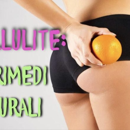 CELLULITE: 10 RIMEDI NATURALI PIU' EFFICACI