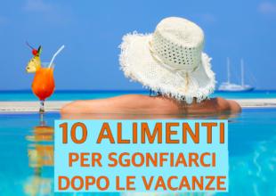 10 ALIMENTI PER SGONFIARCI DOPO LE VACANZE