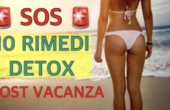 SOS: 10 RIMEDI DETOX POST VACANZE