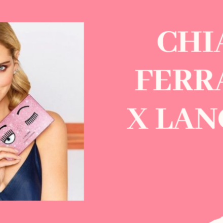 LANCÔME – CHIARA FERRAGNI COLLECTION