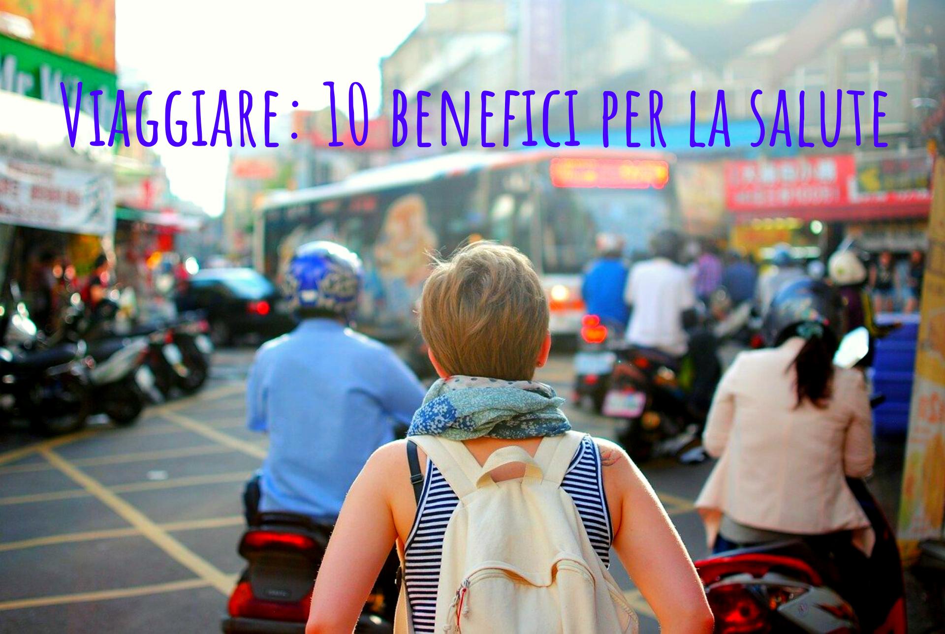 Viaggiare: 10 benefici per la salute psicofisica